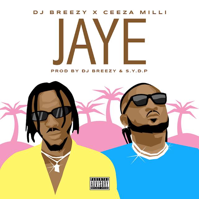 Music : DJ Breezy x Ceeza Milli – Jaye
