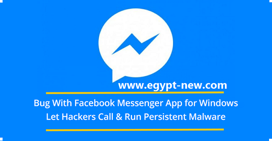 Bug With Facebook Messenger App for Windows Let Hackers Hijack a Call and Run Persistent Malware