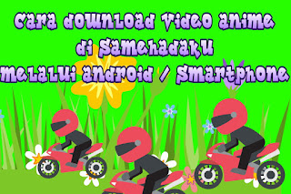 Cara download video anime di samehadaku melalui android / smartphone