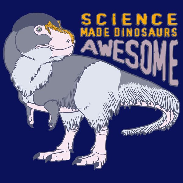 Tyrannosaurus rex illustration by Raven Amos with text saying Science Made Dinosaurs Awesome!