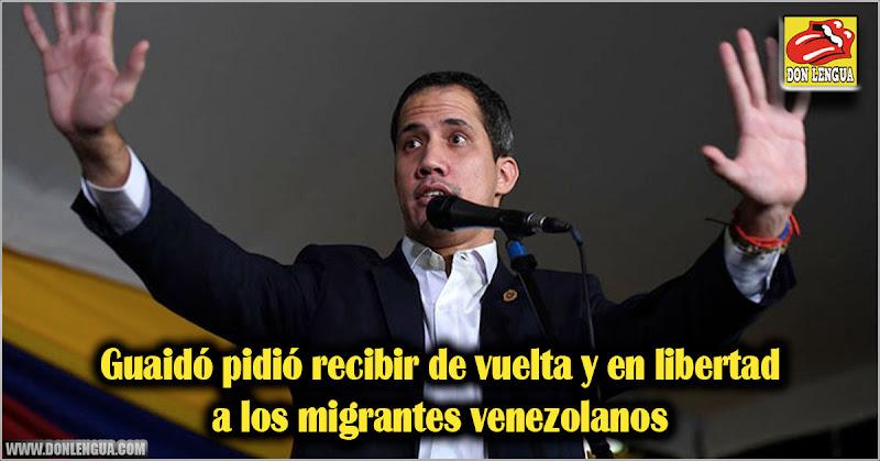 Guaidó pidió recibir de vuelta y en libertad a los migrantes venezolanos