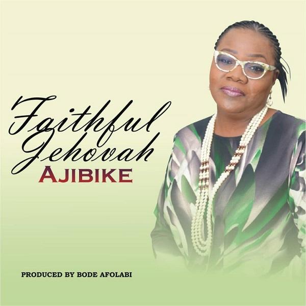 Faithful Jehovah - Ajibike Mp3 Download