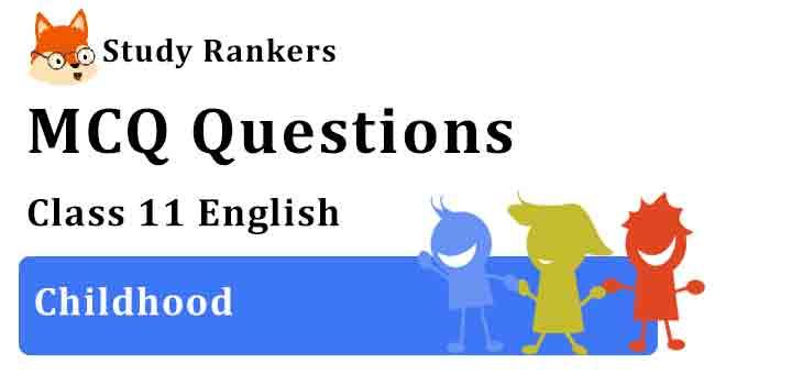 MCQ Questions for Class 11 English Childhood Hornbill