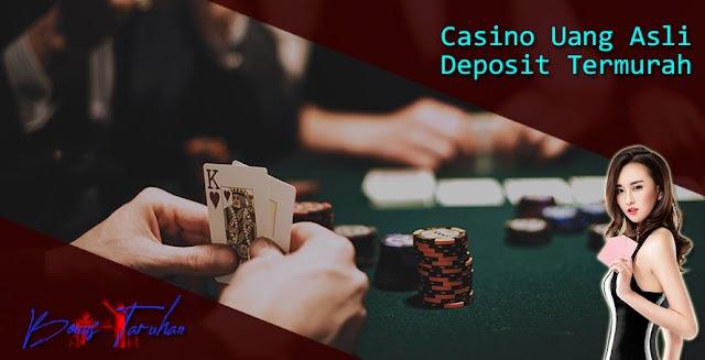 Manfaat Bermain Casino Uang Asli Dengan Deposit Termurah