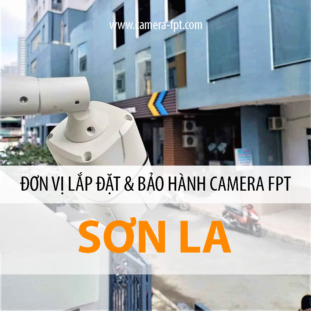 Camera FPT Sơn La - Tổng đài lắp đặt Camera của FPT Sơn La