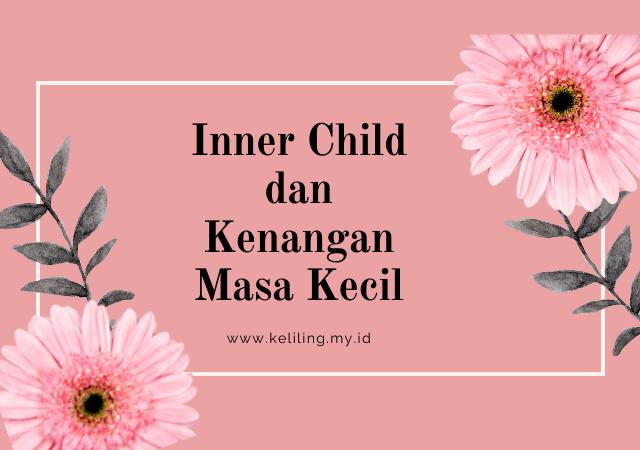 Inner Child dan Kenangan Masa Kecil
