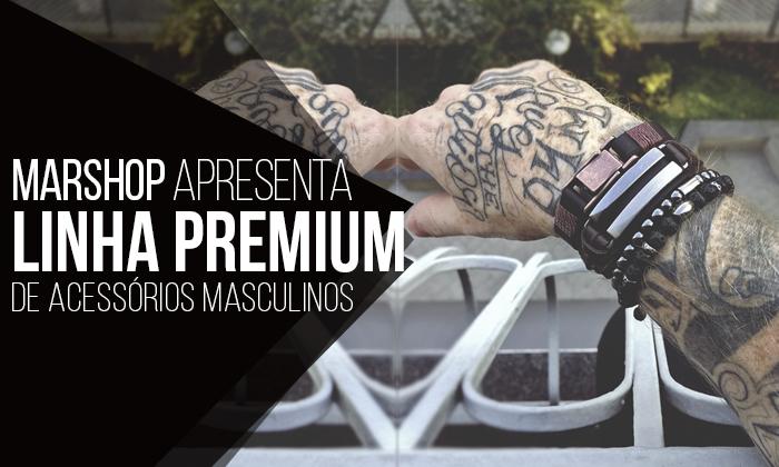 Marshop apresenta sua Linha Premium de Pulseiras Masculinas -  Lançamento.  Fala TIME ee96f599578d1