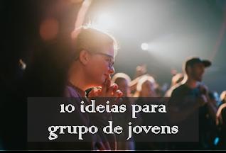 10 ideias para grupo de jovens