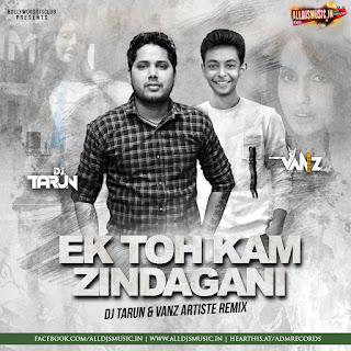 Ek Toh Kum Zindagani (Remix) - DJ Tarun & VANZ Artiste [NewDjsWorld.Com]