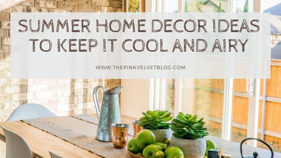 Summer Home Decor Ideas to keep it Cool and Airy