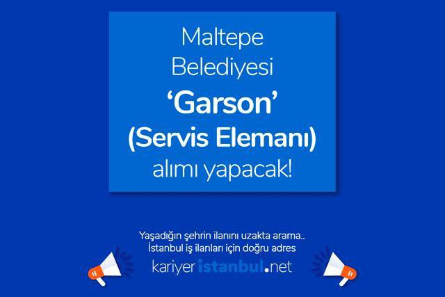Maltepe Belediyesi garson alımı yapacak. Maltepe Belediyesi garson iş ilanına nasıl başvurulur? Maltepe iş ilanları kariyeristanbul.net'te!