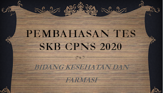 PEMBAHASAN TES SKB CPNS 2020 BIDANG KESEHATAN DAN FARMASI