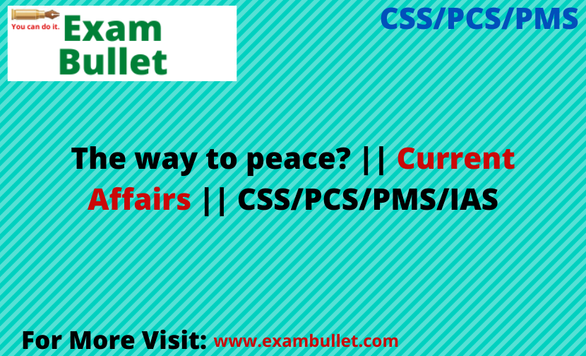 The way to peace? || Current Affairs || CSS/PCS/PMS/IAS