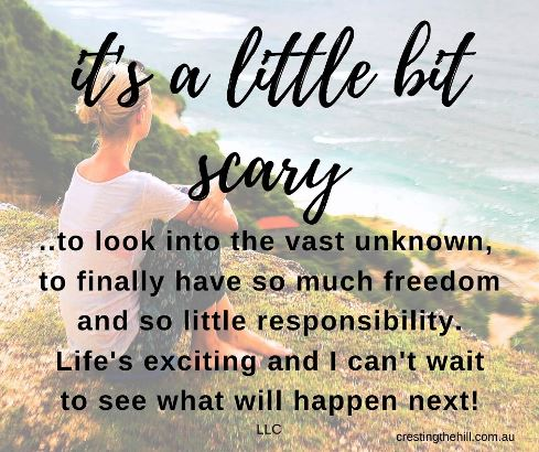 It's a little bit scary to look into the vast unknown,  to finally have so much freedom  and so little responsibility. Life's exciting and I can't wait to see what will happen next! #midlife #newyearquotes