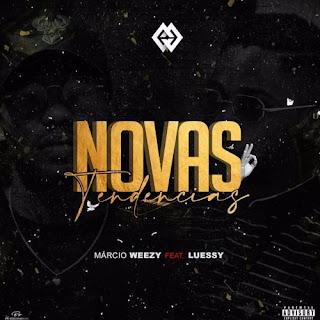 Marcio Weezy Feat. L.F.S aka Luessy - Novas Tendências (2020) BAIXAR MP3