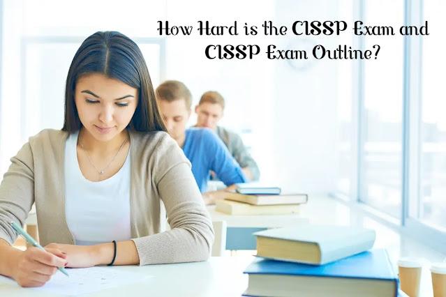 How Hard is the CISSP Exam and CISSP Exam Outline?