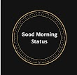 Good Morning Status | Best Good Morning Status