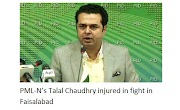 Talal Chowdhury of PML-N injured in battle in Faisalabad