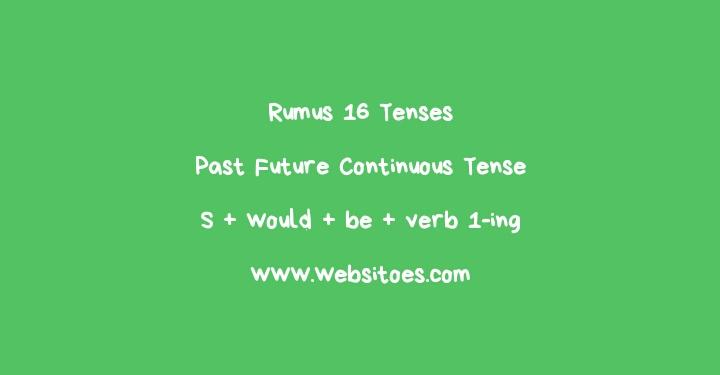 Rumus Past Future Continuous Tense