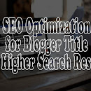 SEO Optimization for Blogger Title for Higher Search Results