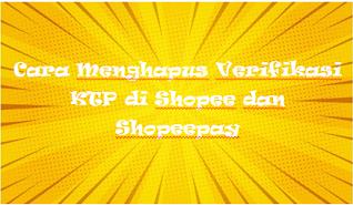 Cara Menghapus Verifikasi KTP di Shopee dan Shopeepay