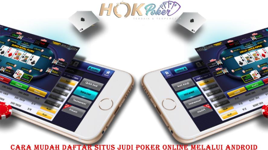 Cara Mudah Daftar Situs Judi Poker Online Melalui Android