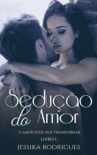 Sedução do Amor (Duologia Livro 1) - J. Rodrigues