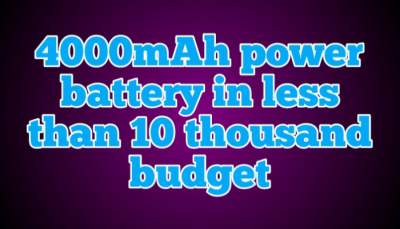 4000mAh power battery in less than 10 thousand budget