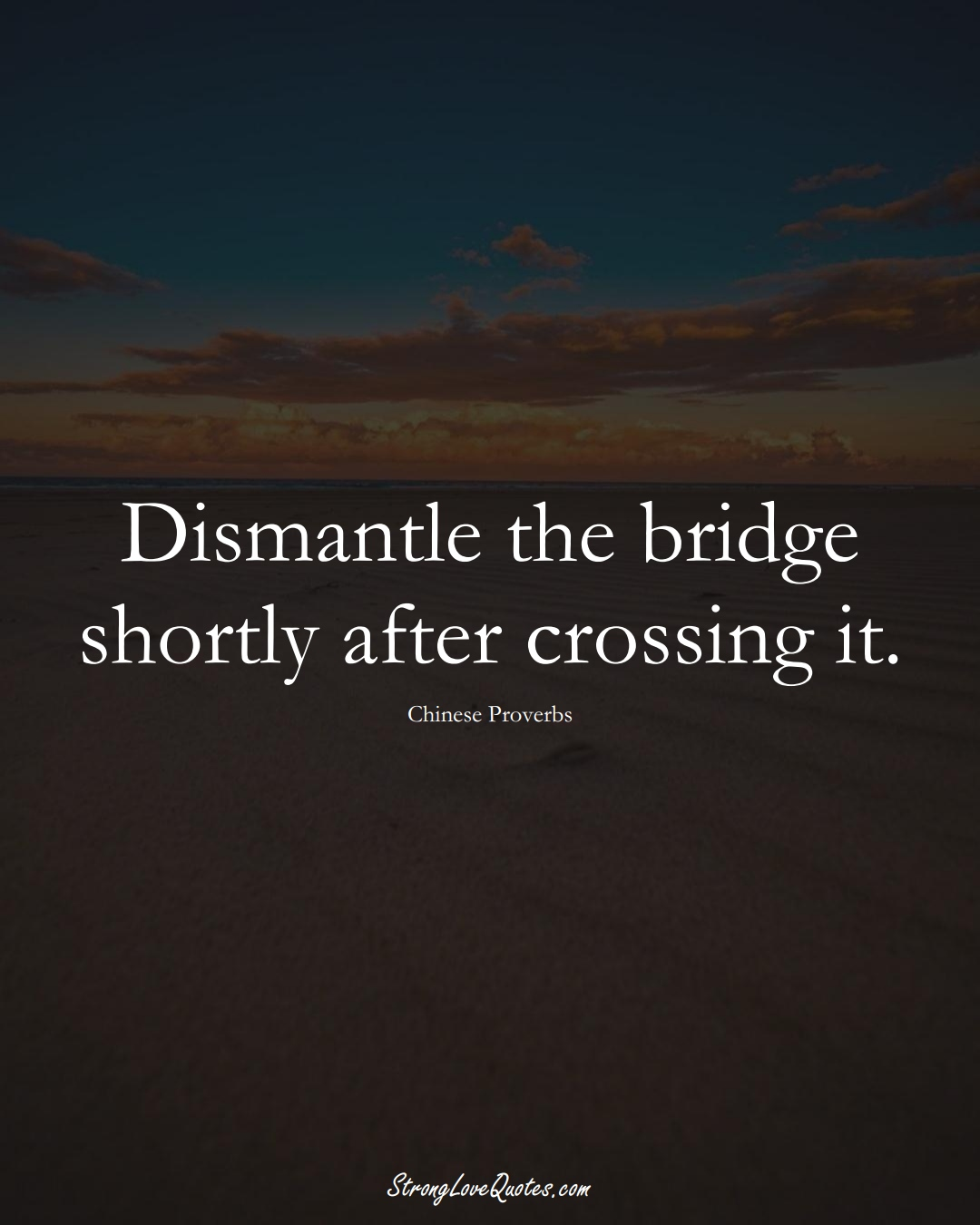 Dismantle the bridge shortly after crossing it. (Chinese Sayings);  #AsianSayings