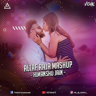 ALTAF RAJA MASHUP FT. HIMANSHU JAIN ( TAPORI MIX) - DJ VISHAL S