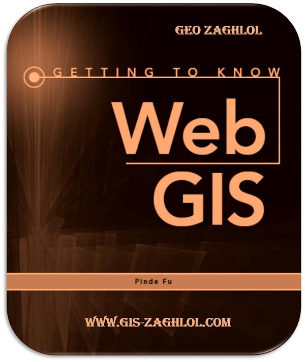 تحميل كتاب تعلم برمجة نظم المعلومات الجغرافية على الويب Getting to Know Web GIS