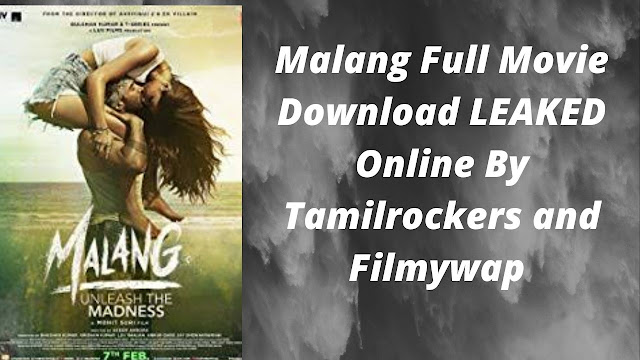 Malang Full Movie Download LEAKED Online By Tamilrockers and Filmywap