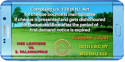 Complaint u/s. 138 of N.I. Act for cheque bounce is maintainable if cheque is presented and gets dishonoured for the second time after the period of first demand notice is expired
