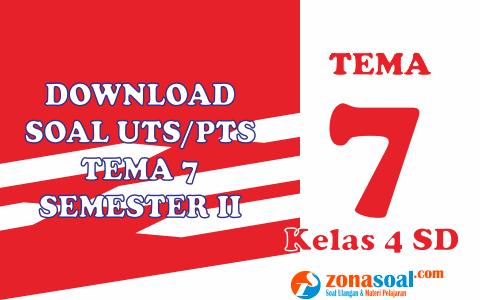 Download 70 Soal Latihan UTS/PTS Tema 7 Kelas 4 Semester 2 (Genap)