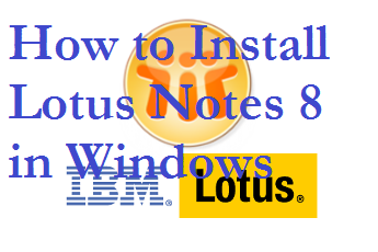 How to Install Lotus Notes 8 in Windows