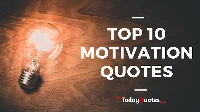 Top 10 Motivational Quote to Self-Motivation TodayQuotes