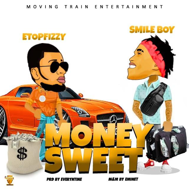New Music: Etopfizzy ft Smile Boy  Money sweet