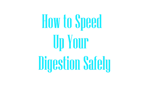How to Speed up Your Digestion Safely