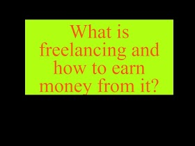 What is freelancing and how to earn money from it?