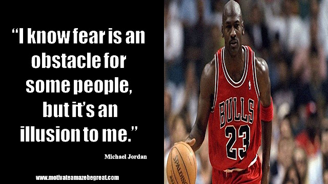 "23 Michael Jordan Inspirational Quotes About Life:  ""I know fear is an obstacle for some people, but it's an illusion to me."" Quote about dealing with fear, success mindset, achievement. courage."