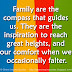 Family are the compass that guides us. They are the inspiration to reach great heights, and our comfort when we occasionally falter.