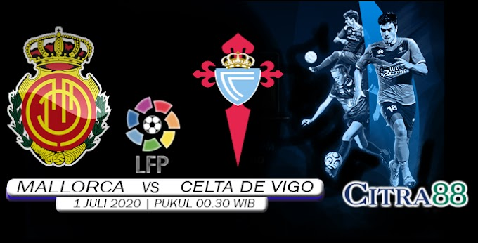 PREDIKSI MALLORCA VS CELTA DE VIGO 1 JULI 2020