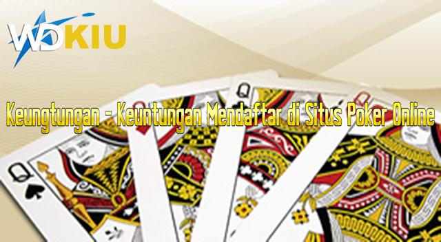 Keungtungan-Keuntungan Mendaftar di Situs Poker Online
