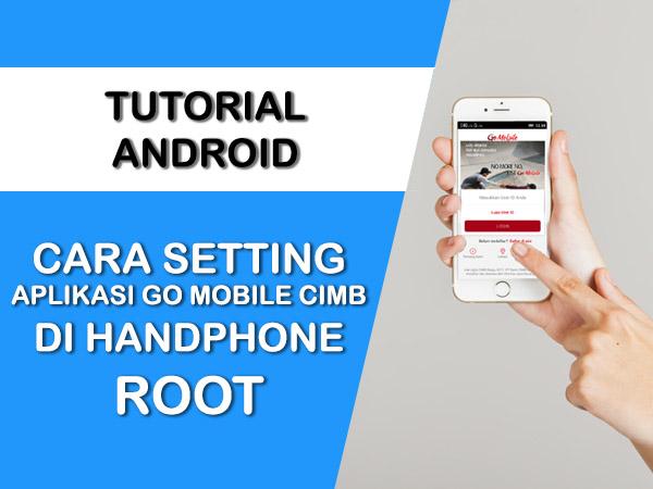 CARA SETTING APLIKASI GO-MOBILE CIMB DI HANDPHONE ROOT
