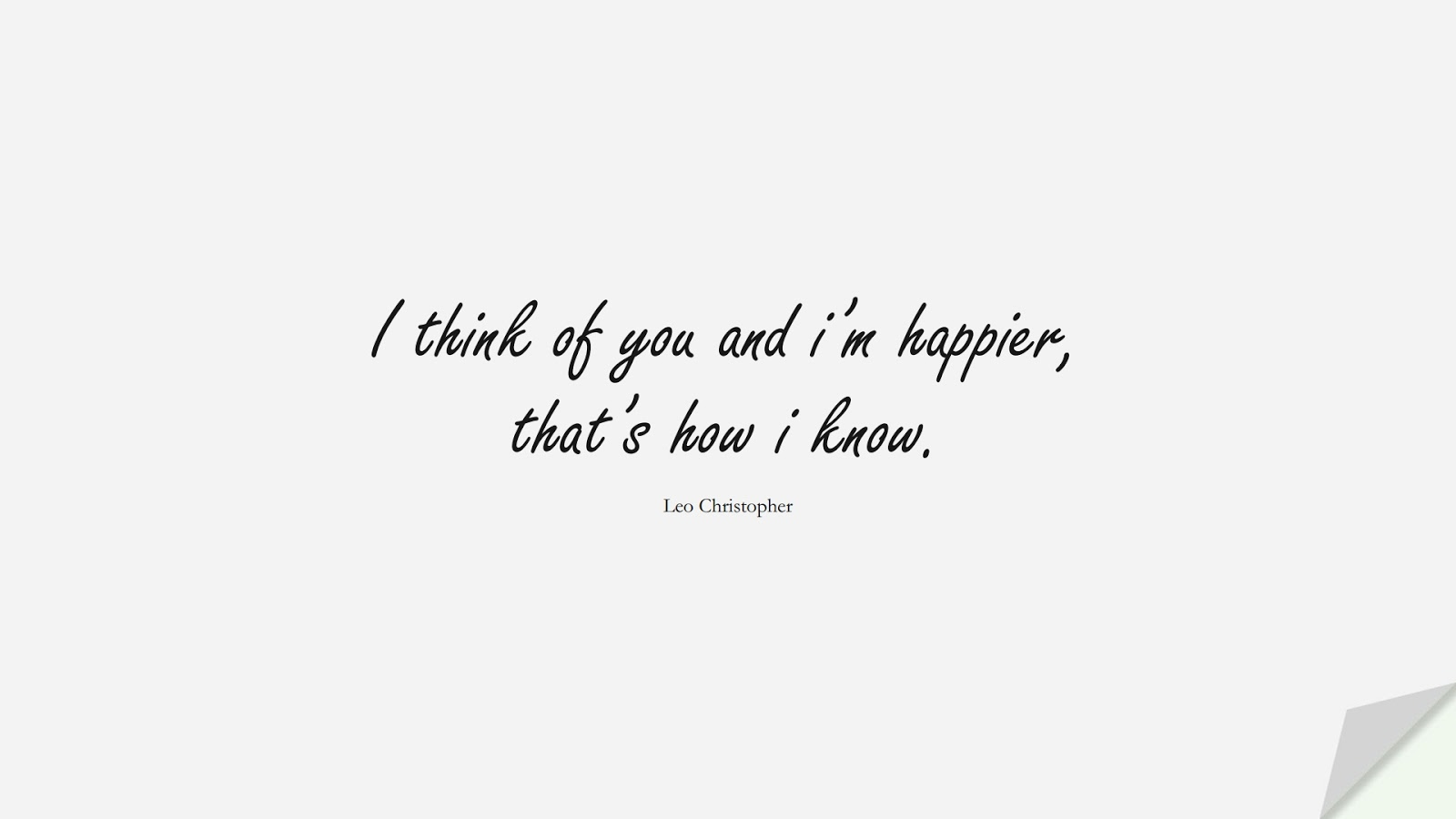 I think of you and i'm happier, that's how i know. (Leo Christopher);  #LoveQuotes