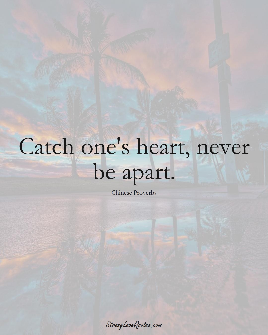 Catch one's heart, never be apart. (Chinese Sayings);  #AsianSayings