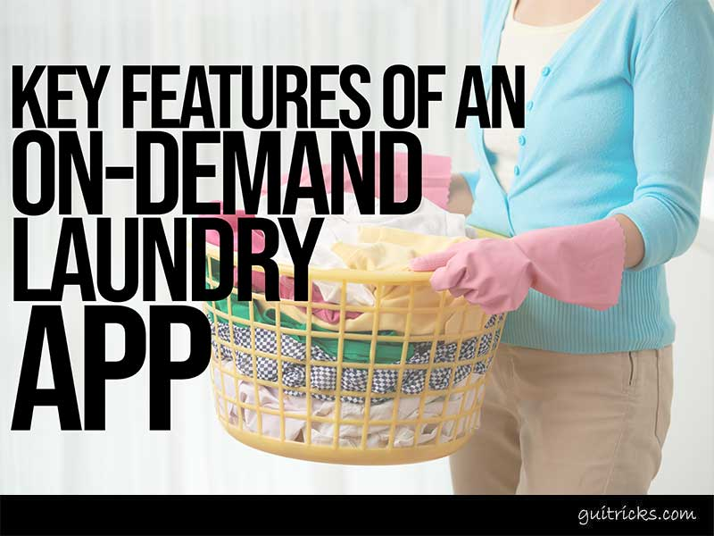 Key Features Of An On Demand Laundry App
