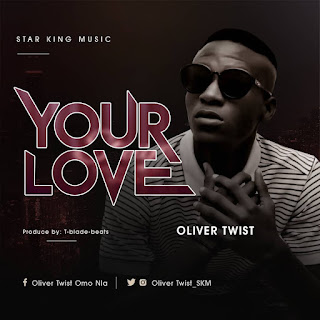 Mp3 Download: Oliver Twist - Your Love(Prod. By TBlade Beats)