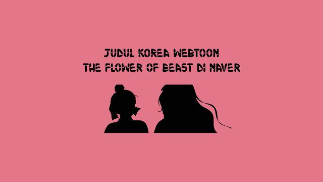 Judul Korea Webtoon The Flower of Beast di Naver