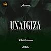 (New AUDIO)   Joh Maker Ft Moni Centro Zone - Unaigiza   Mp3 Download (New Song)
